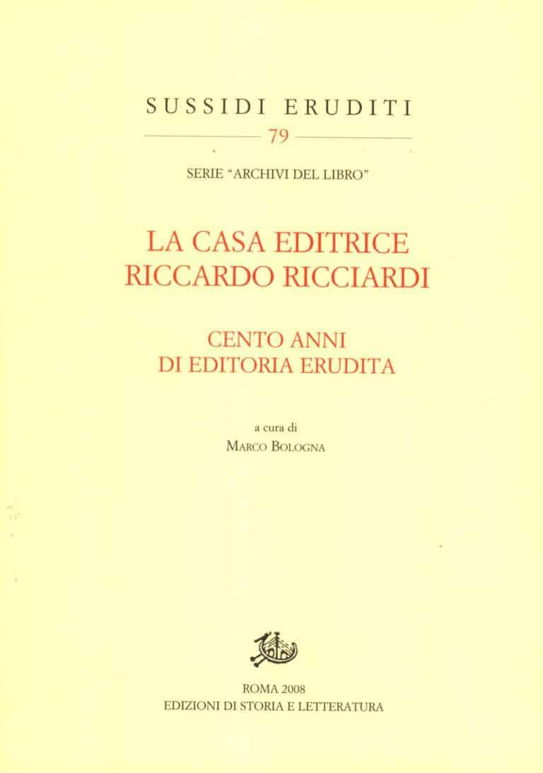 La casa editrice Riccardo Ricciardi. Cento anni di editoria erudita