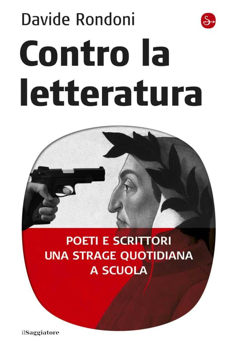 Contro la letteratura. Poeti e scrittori. Una strage quotidiana a scuola